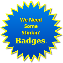We need some stinkin' badges